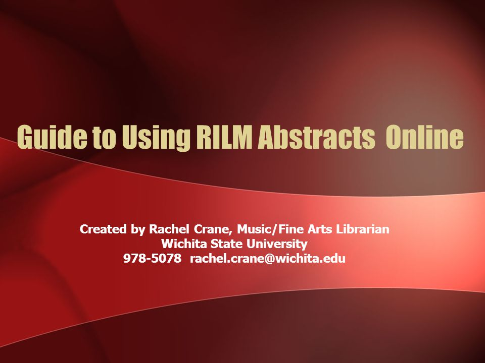 Guide to Using RILM Abstracts Online Created by Rachel Crane, Music/Fine Arts Librarian Wichita State University
