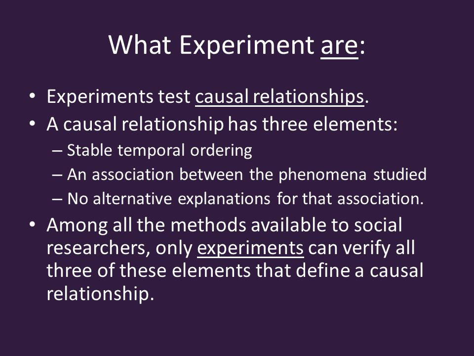 What Experiment are: Experiments test causal relationships.