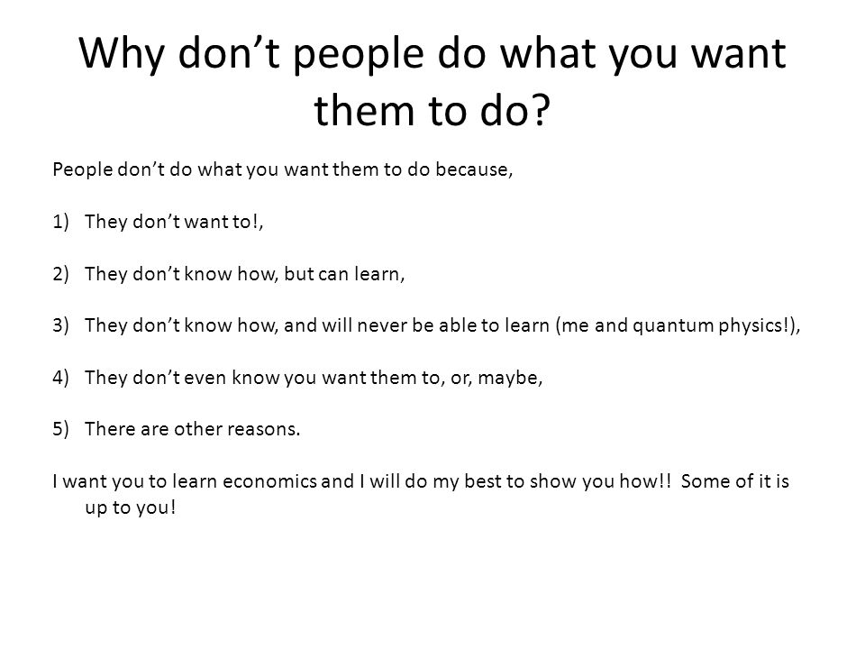 Why don't people do what you want them to do.