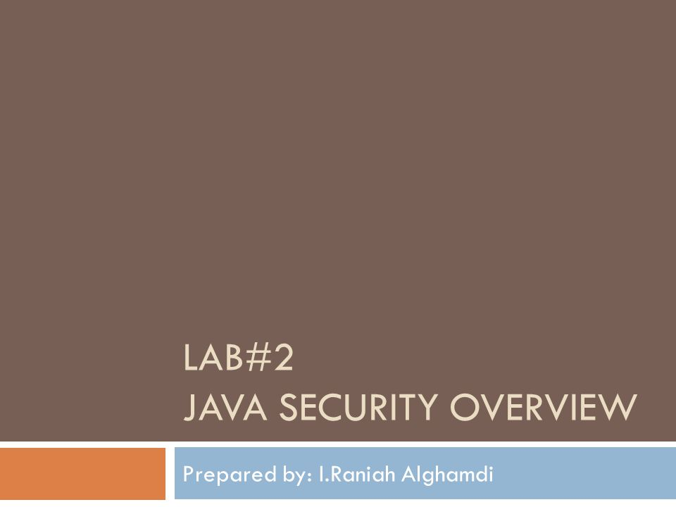 LAB#2 JAVA SECURITY OVERVIEW Prepared by: I.Raniah Alghamdi