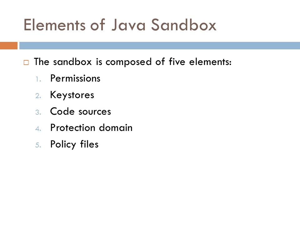 Elements of Java Sandbox  The sandbox is composed of five elements: 1.