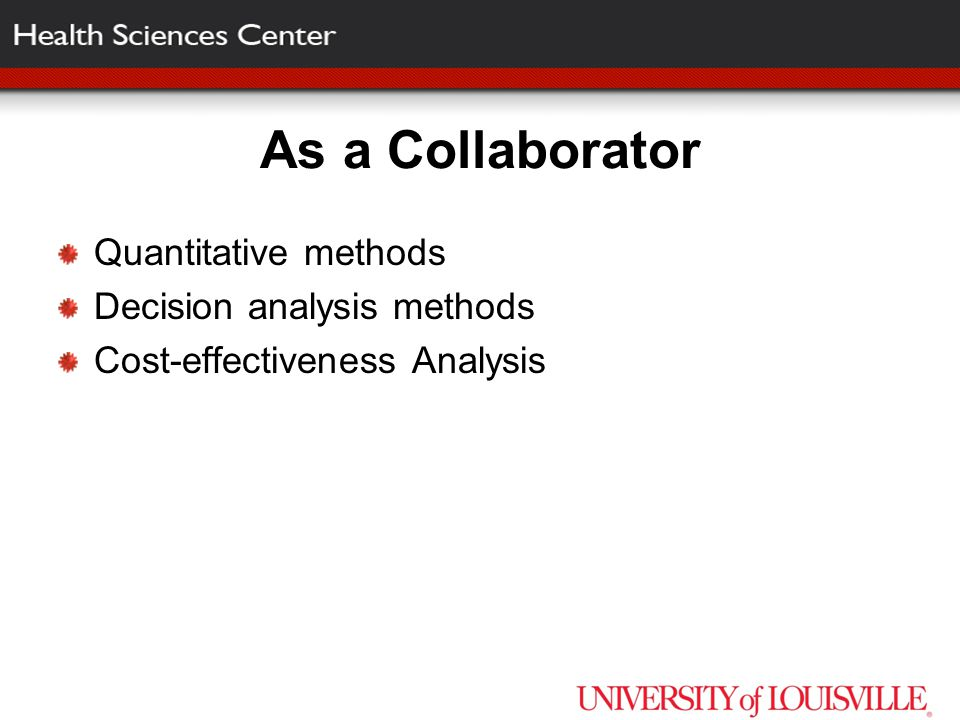As a Collaborator Quantitative methods Decision analysis methods Cost-effectiveness Analysis