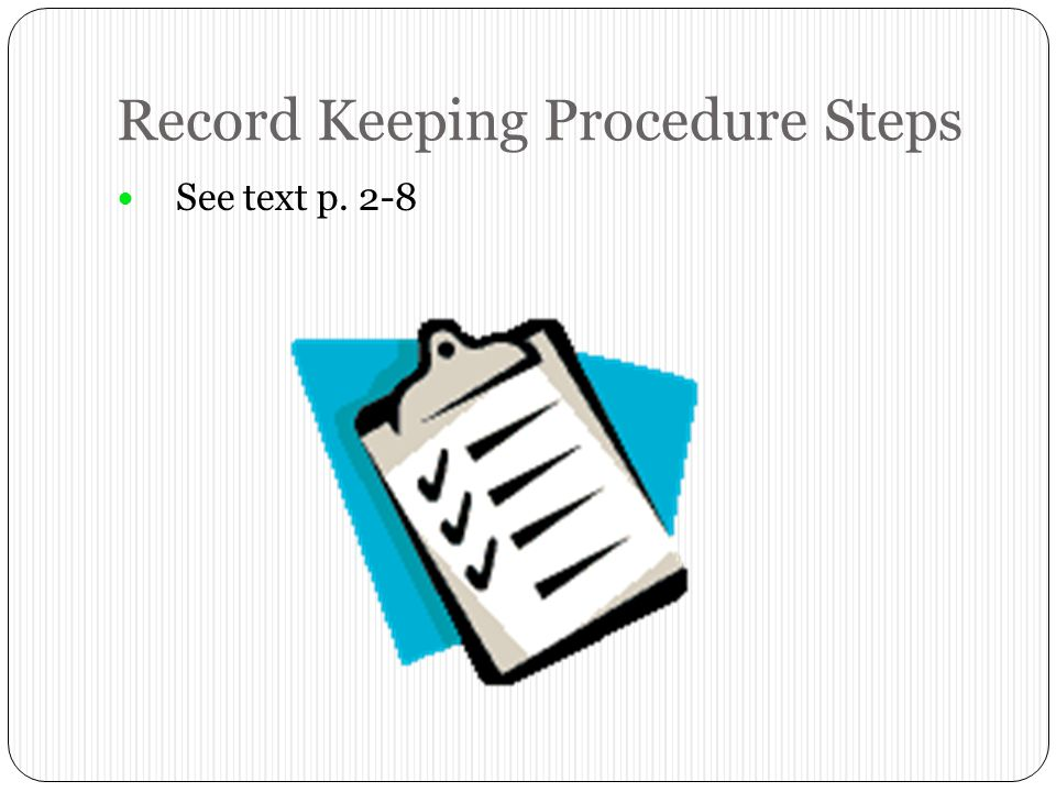 Record Keeping Procedure Steps See text p. 2-8