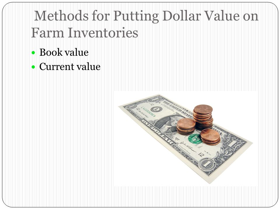 Methods for Putting Dollar Value on Farm Inventories Book value Current value
