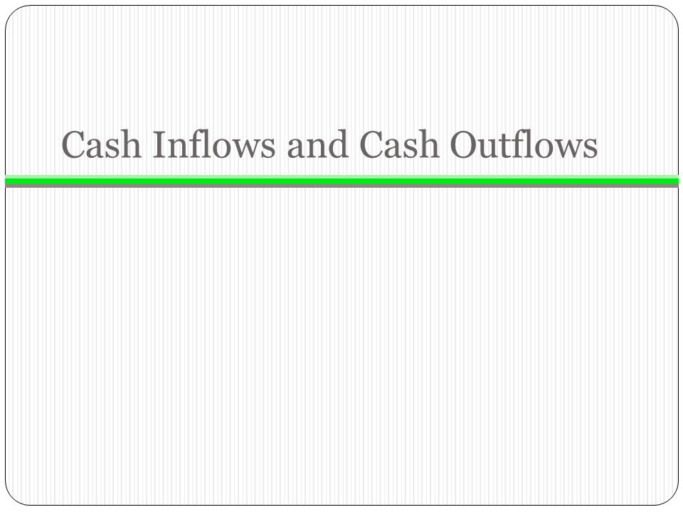 Cash Inflows and Cash Outflows