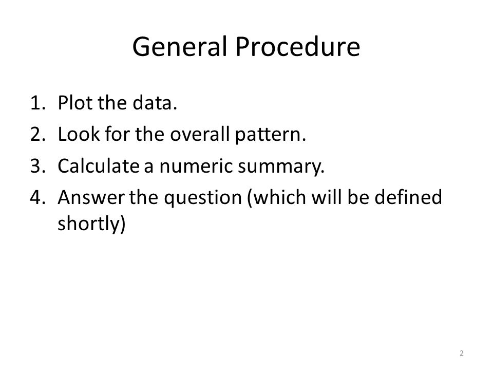 General Procedure 1.Plot the data. 2.Look for the overall pattern.