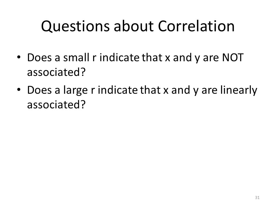 Questions about Correlation Does a small r indicate that x and y are NOT associated.