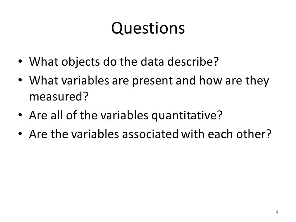 Questions What objects do the data describe. What variables are present and how are they measured.