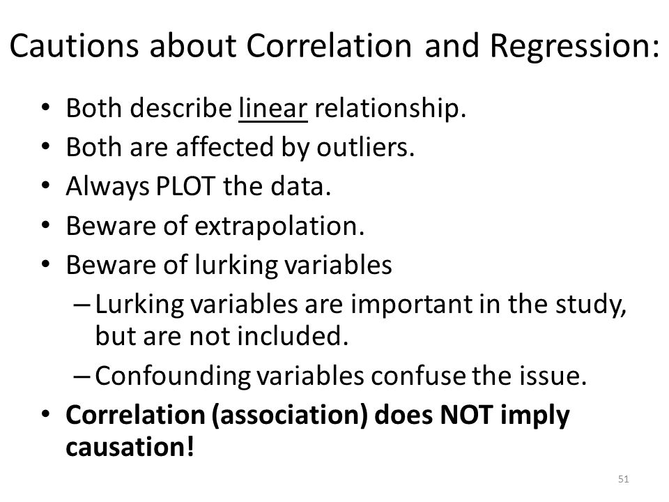 Cautions about Correlation and Regression: Both describe linear relationship.