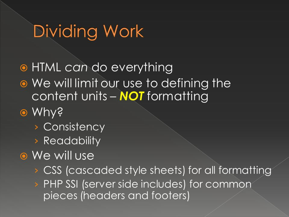 HTML can do everything  We will limit our use to defining the content units – NOT formatting  Why.