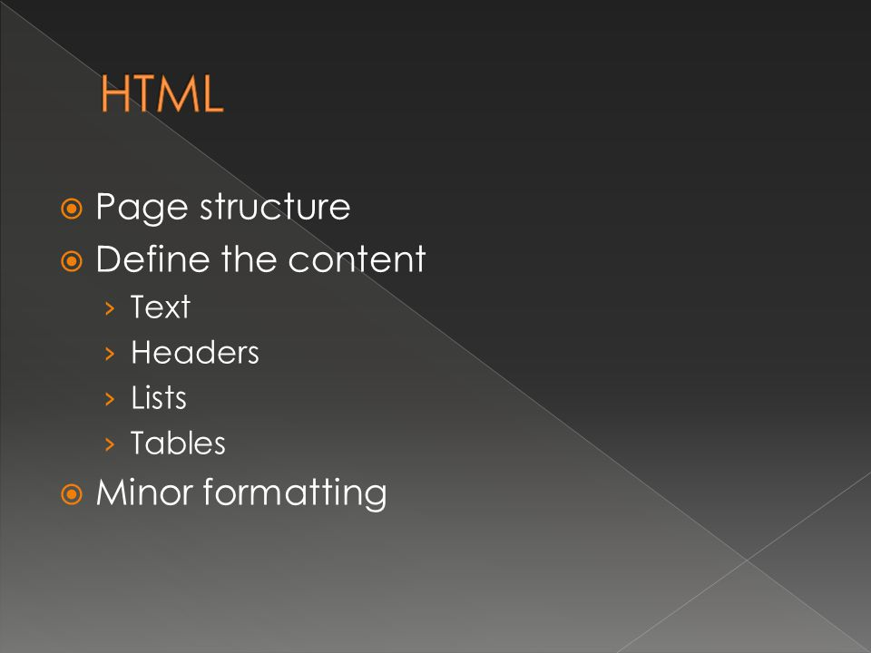  Page structure  Define the content › Text › Headers › Lists › Tables  Minor formatting