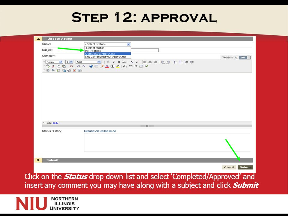 Step 12: approval Click on the Status drop down list and select 'Completed/Approved' and insert any comment you may have along with a subject and click Submit