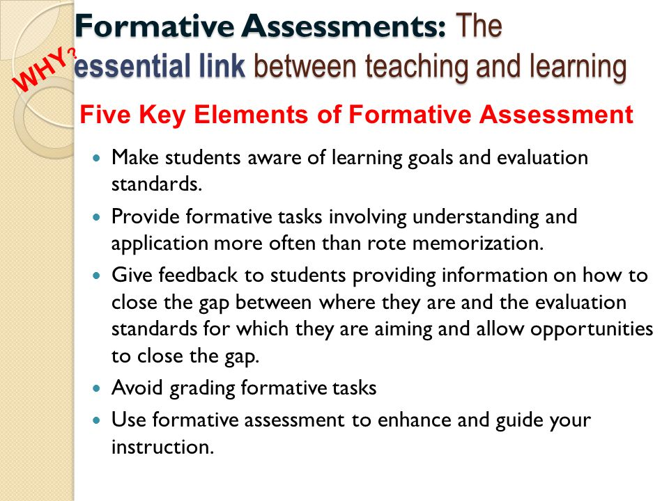 Formative Assessments: The essential link between teaching and learning Make students aware of learning goals and evaluation standards.