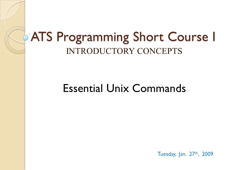 ATS Programming Short Course I INTRODUCTORY CONCEPTS Tuesday, Jan.
