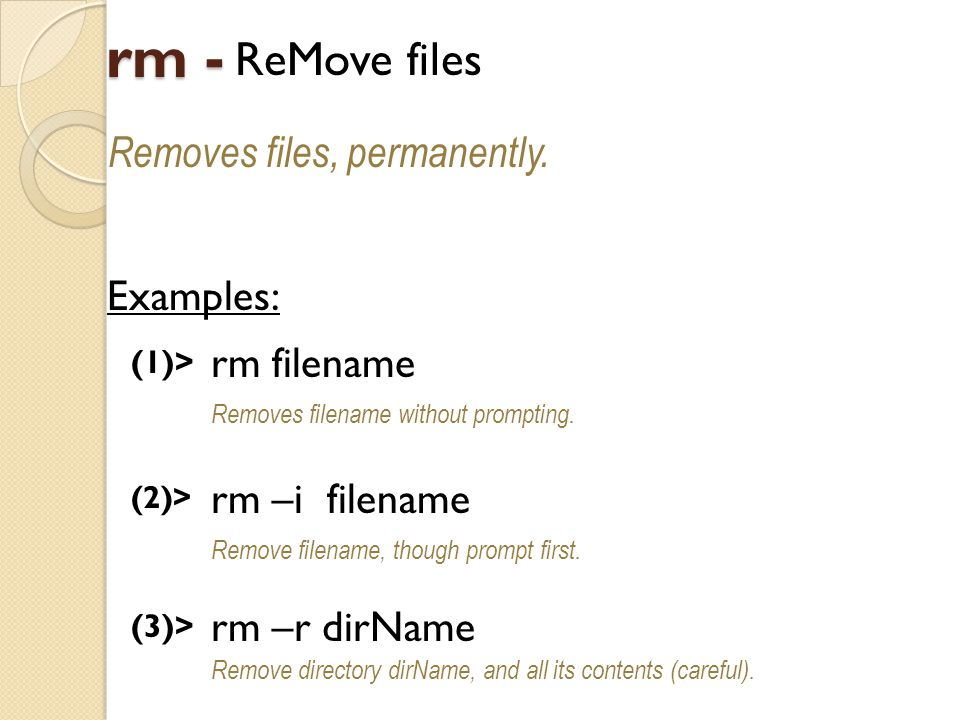 rm - ReMove files Removes files, permanently.