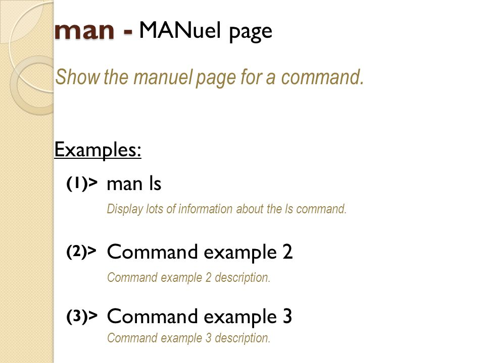 man - MANuel page Show the manuel page for a command.