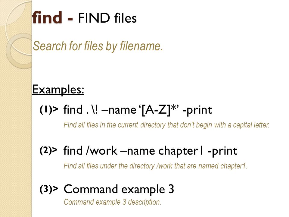 find - FIND files Search for files by filename. Examples: (1)> find.