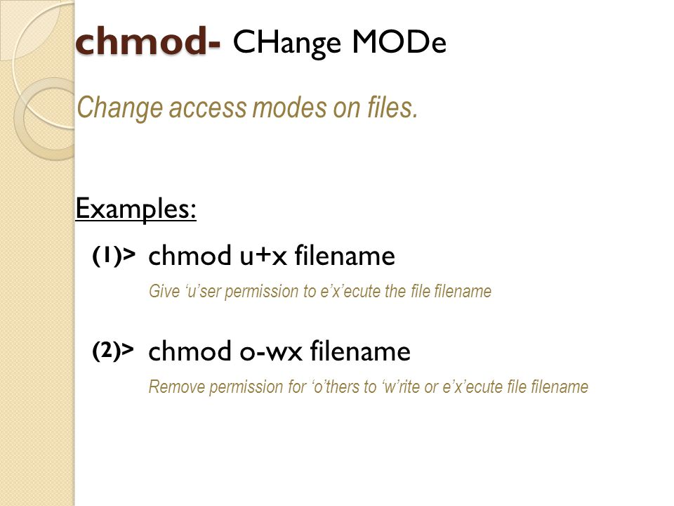 chmod- CHange MODe Change access modes on files.