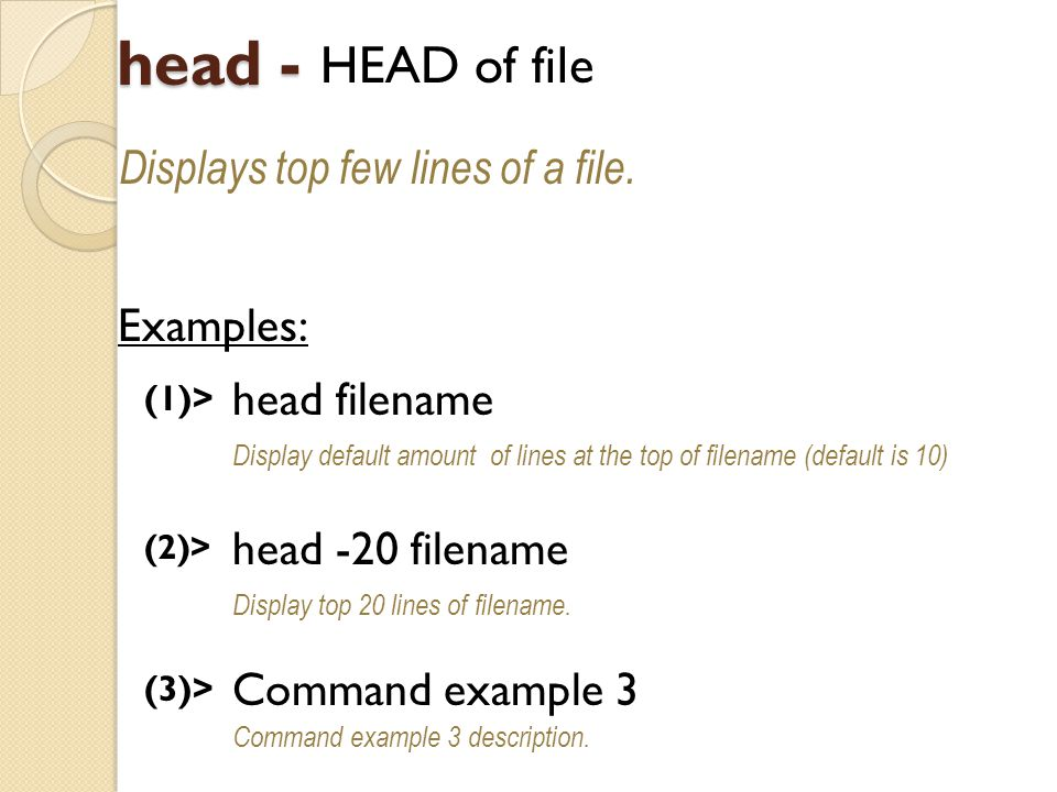 head - HEAD of file Displays top few lines of a file.