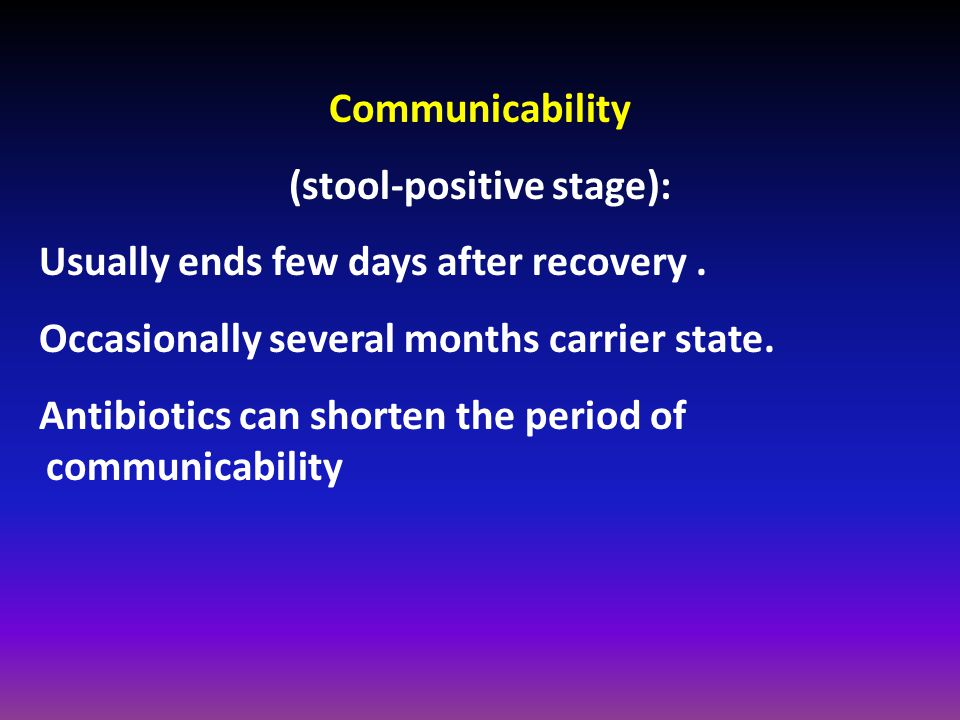 Communicability (stool-positive stage): Usually ends few days after recovery.
