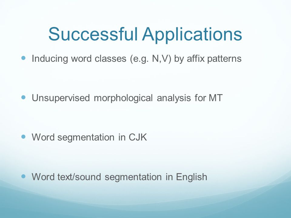 Successful Applications Inducing word classes (e.g.