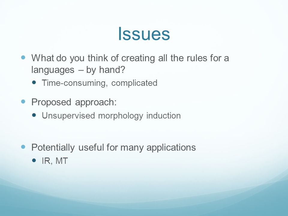Issues What do you think of creating all the rules for a languages – by hand.