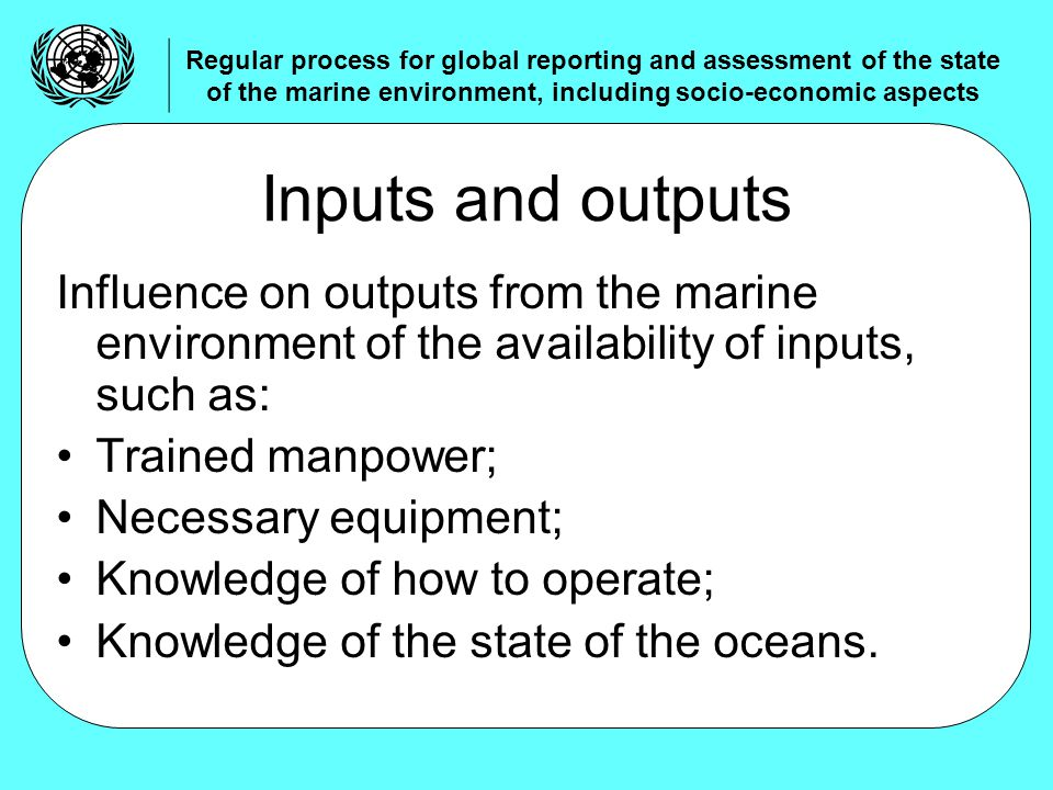 Influence on outputs from the marine environment of the availability of inputs, such as: Trained manpower; Necessary equipment; Knowledge of how to operate; Knowledge of the state of the oceans.