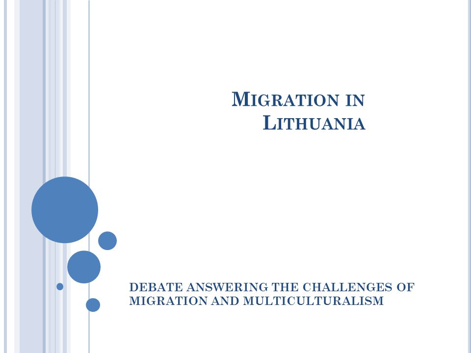 M IGRATION IN L ITHUANIA DEBATE ANSWERING THE CHALLENGES OF MIGRATION AND MULTICULTURALISM