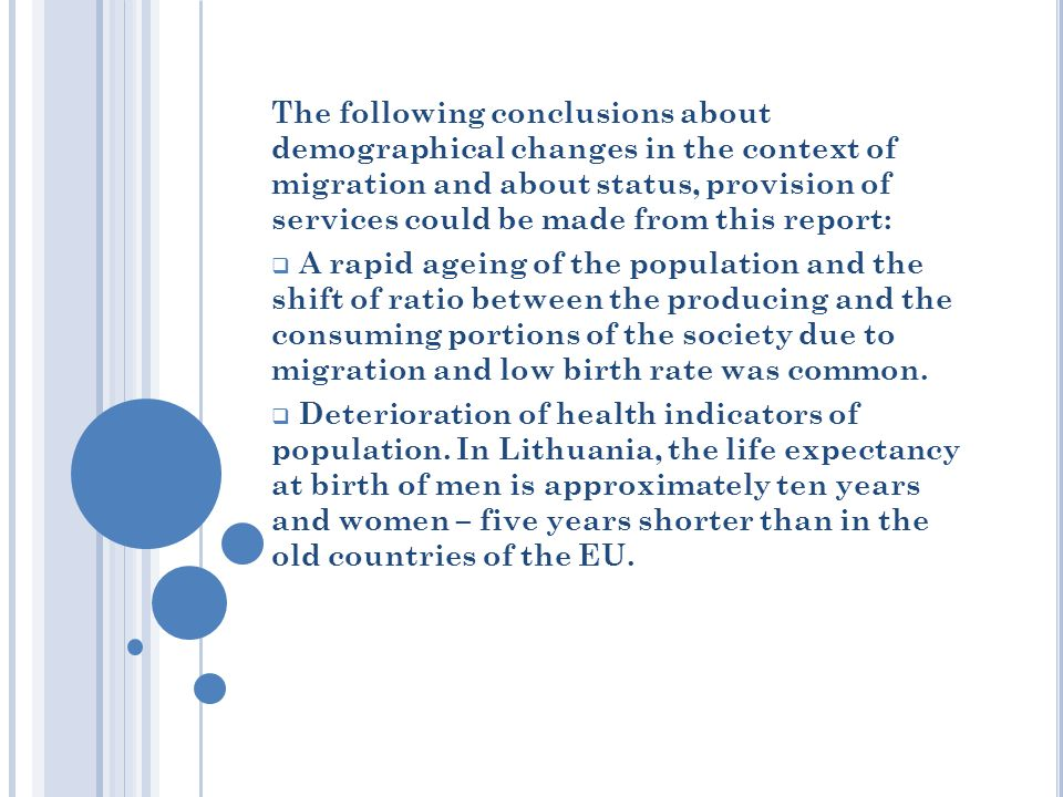 The following conclusions about demographical changes in the context of migration and about status, provision of services could be made from this report:  A rapid ageing of the population and the shift of ratio between the producing and the consuming portions of the society due to migration and low birth rate was common.