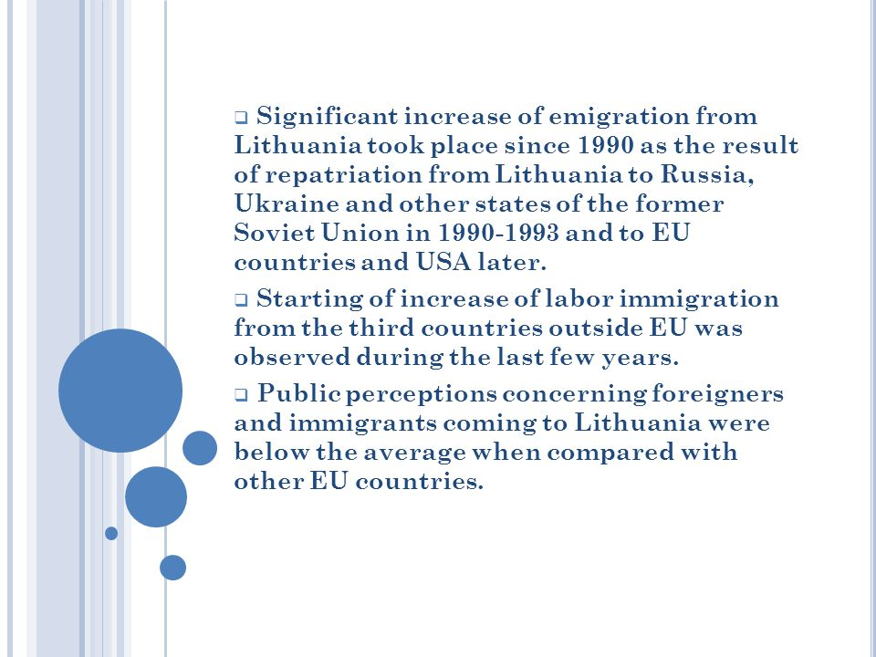  Significant increase of emigration from Lithuania took place since 1990 as the result of repatriation from Lithuania to Russia, Ukraine and other states of the former Soviet Union in and to EU countries and USA later.