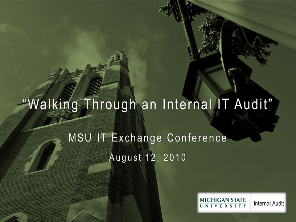 Walking Through an Internal IT Audit MSU IT Exchange Conference August 12, 2010