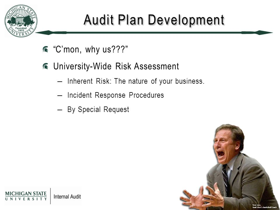 Audit Plan Development C'mon, why us University-Wide Risk Assessment ―Inherent Risk: The nature of your business.