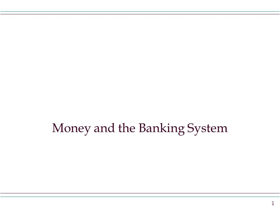 1 Money and the Banking System