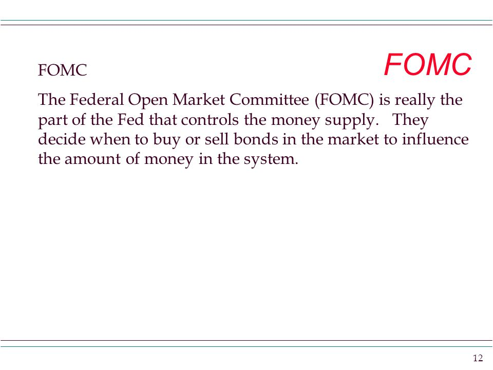 12 FOMC The Federal Open Market Committee (FOMC) is really the part of the Fed that controls the money supply.