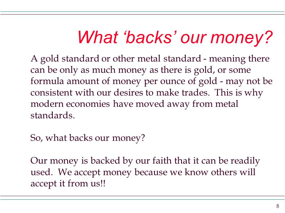 8 What 'backs' our money.