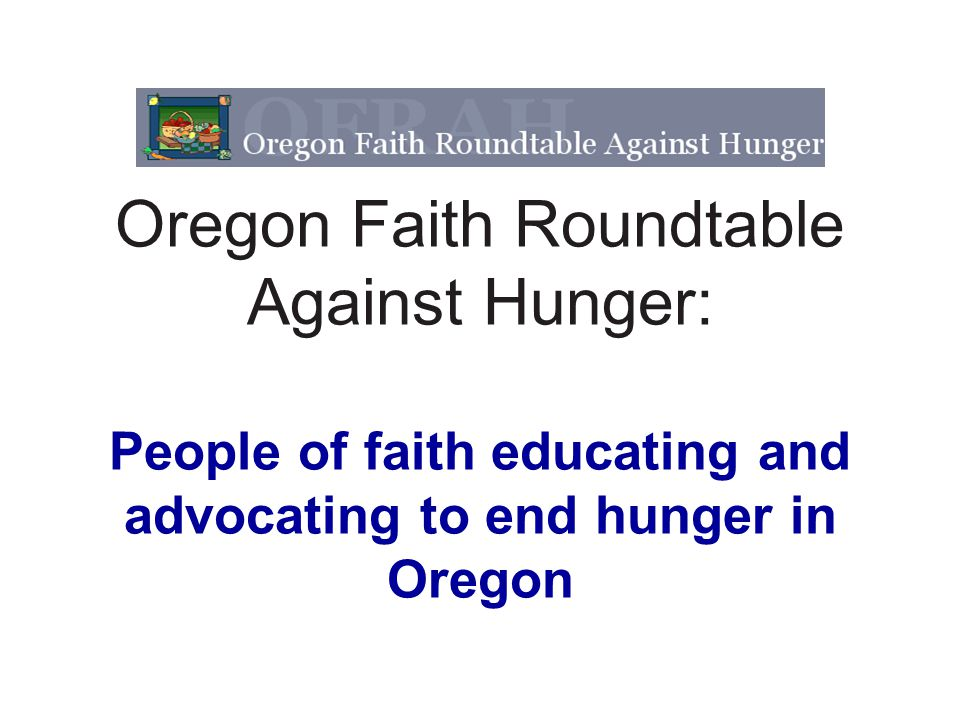 Oregon Faith Roundtable Against Hunger: People of faith educating and advocating to end hunger in Oregon