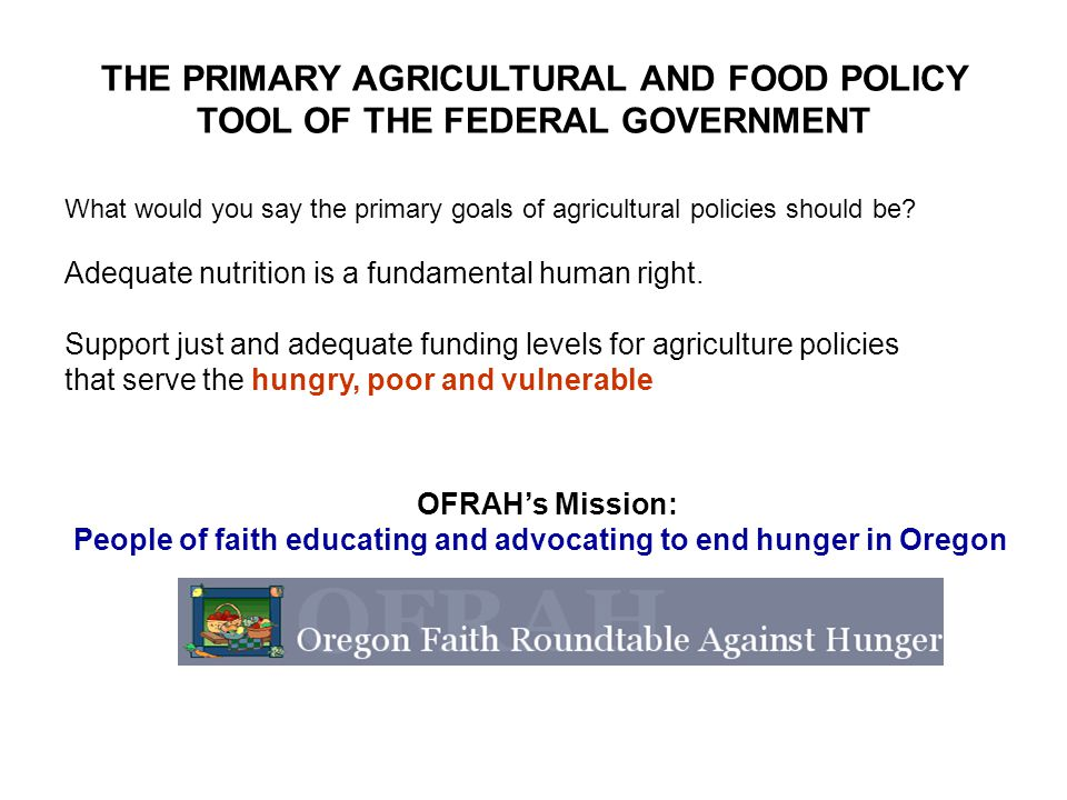 THE PRIMARY AGRICULTURAL AND FOOD POLICY TOOL OF THE FEDERAL GOVERNMENT What would you say the primary goals of agricultural policies should be.