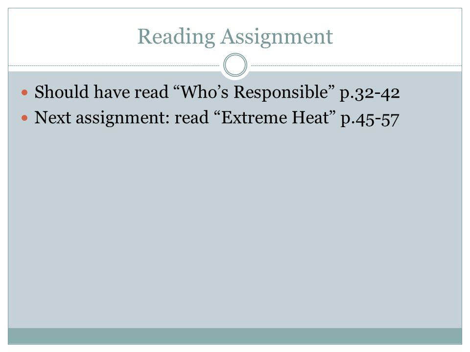 Reading Assignment Should have read Who's Responsible p Next assignment: read Extreme Heat p.45-57