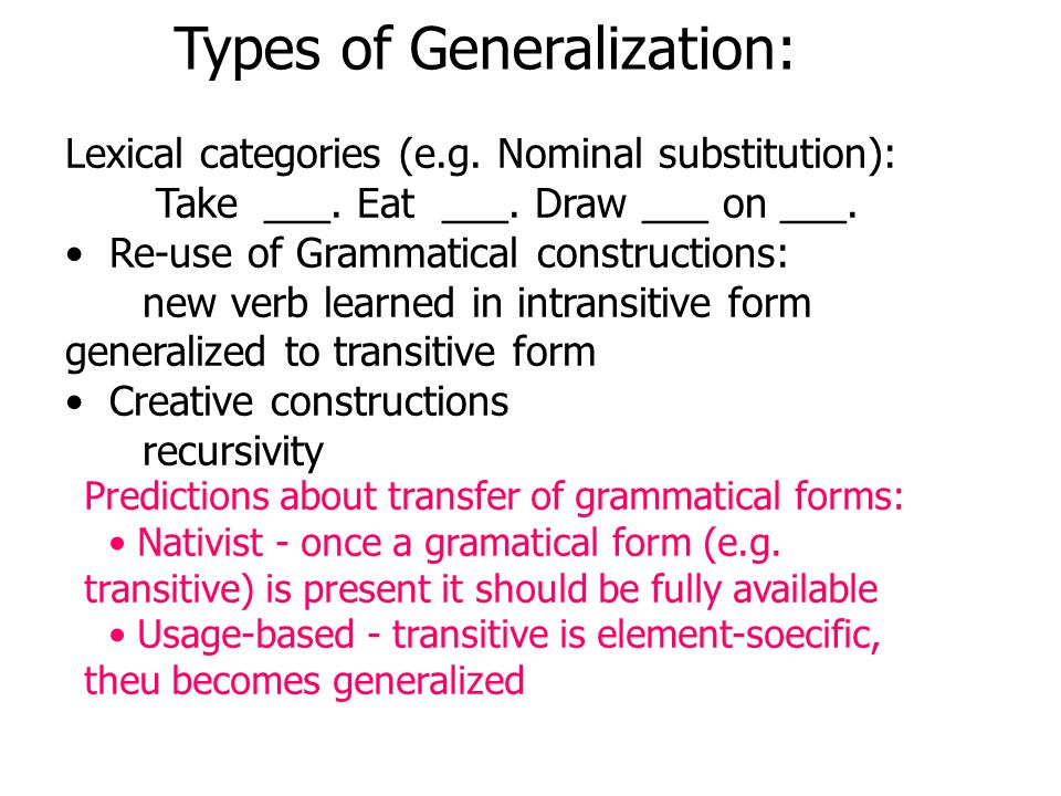 Types of Generalization: Lexical categories (e.g. Nominal substitution): Take ___.