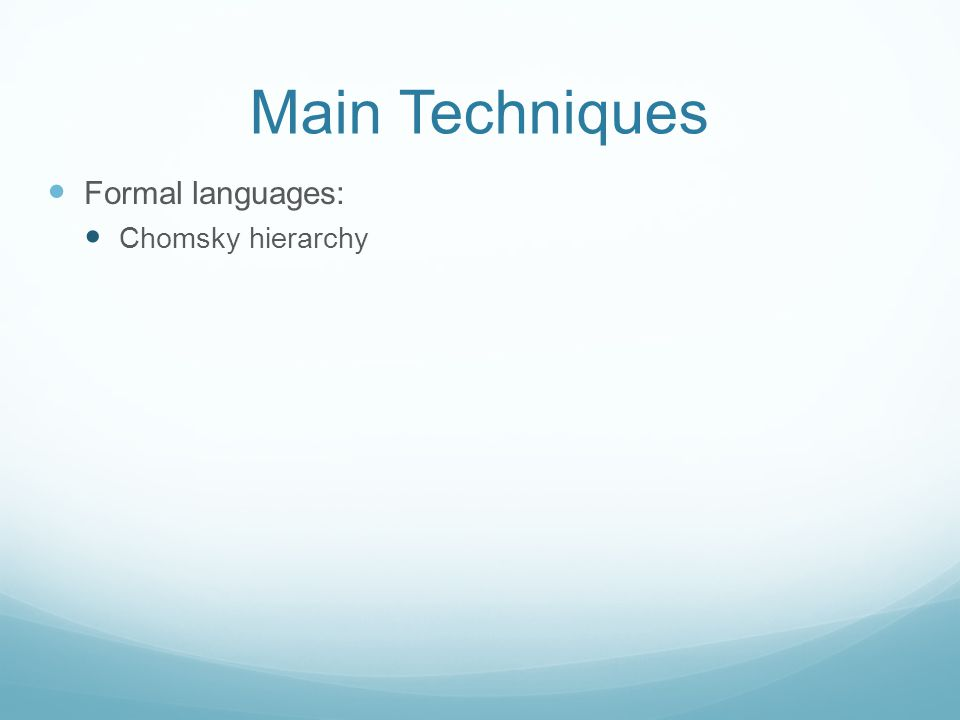 Main Techniques Formal languages: Chomsky hierarchy