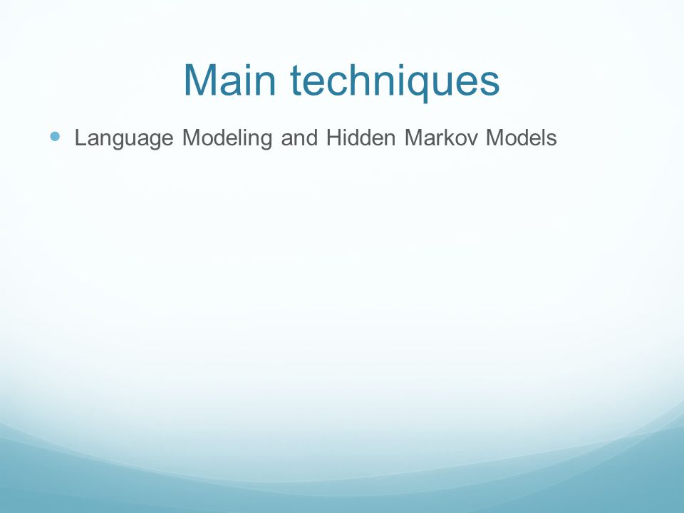 Main techniques Language Modeling and Hidden Markov Models
