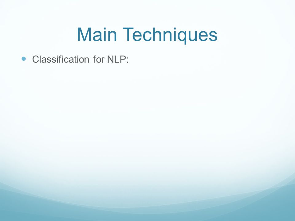 Main Techniques Classification for NLP: