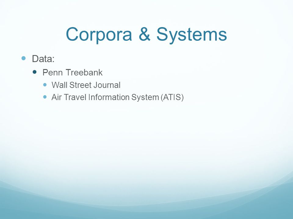 Corpora & Systems Data: Penn Treebank Wall Street Journal Air Travel Information System (ATIS)
