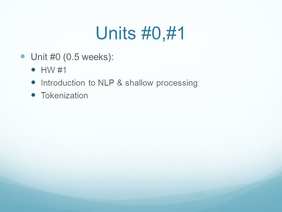 Units #0,#1 Unit #0 (0.5 weeks): HW #1 Introduction to NLP & shallow processing Tokenization