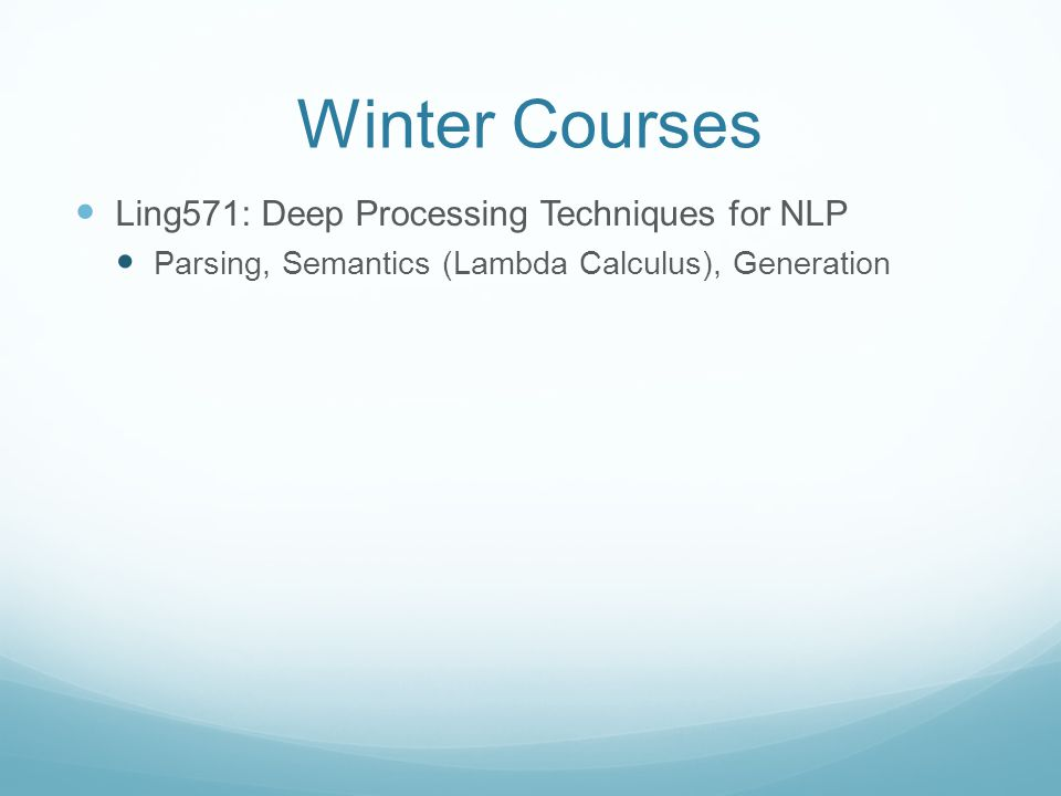 Winter Courses Ling571: Deep Processing Techniques for NLP Parsing, Semantics (Lambda Calculus), Generation