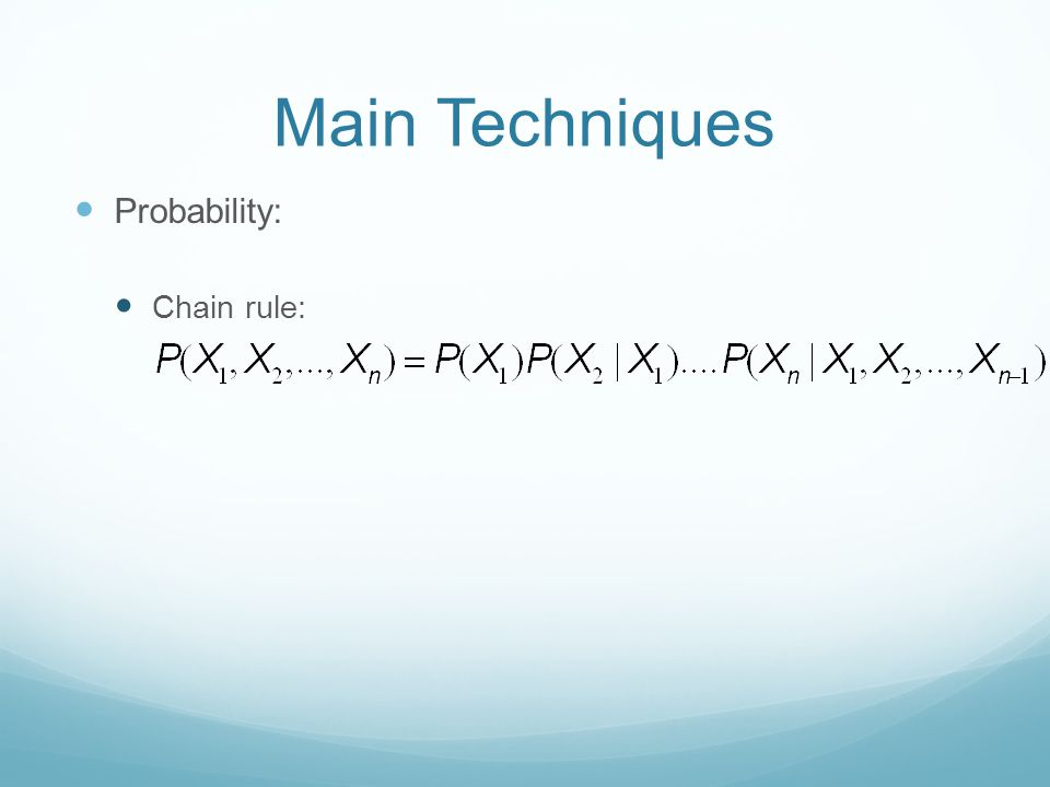 Main Techniques Probability: Chain rule: