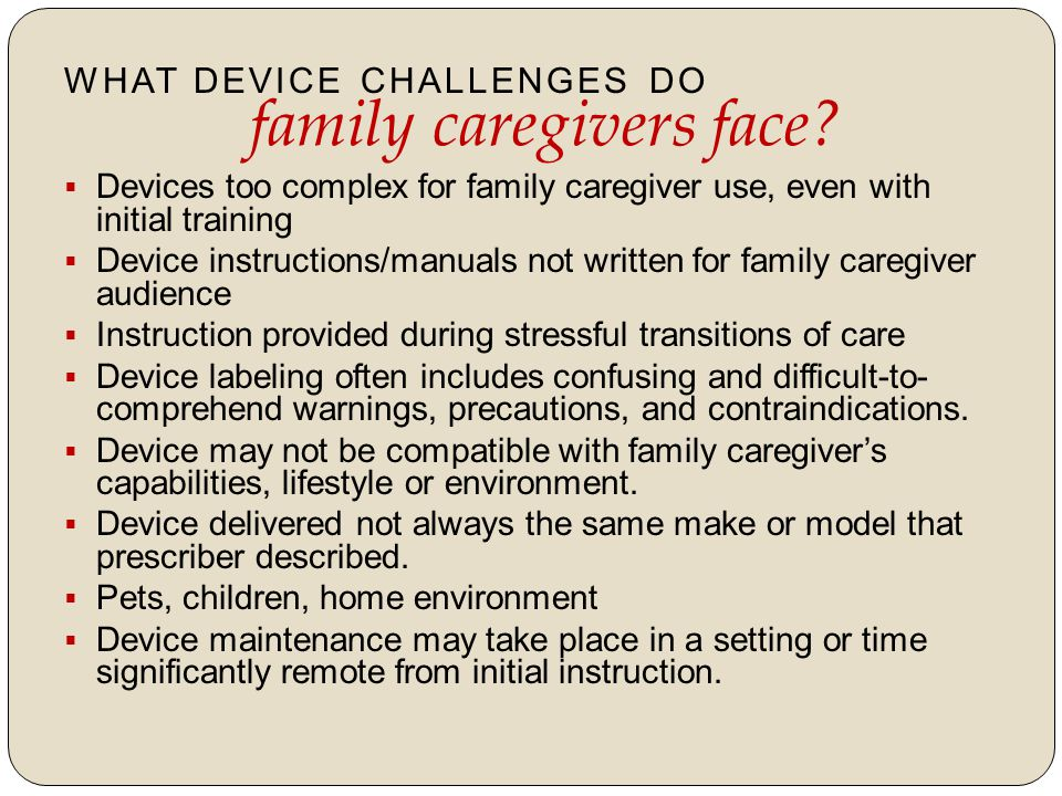 WHAT DEVICE CHALLENGES DO family caregivers face.