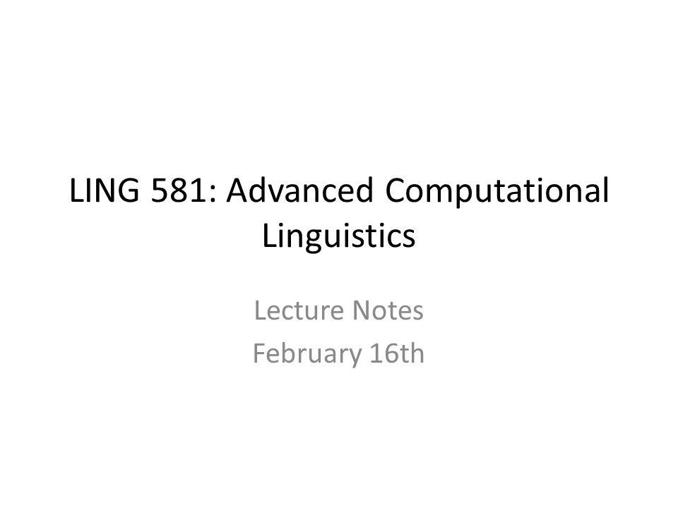 ling 581 advanced computational linguistics lecture notes february