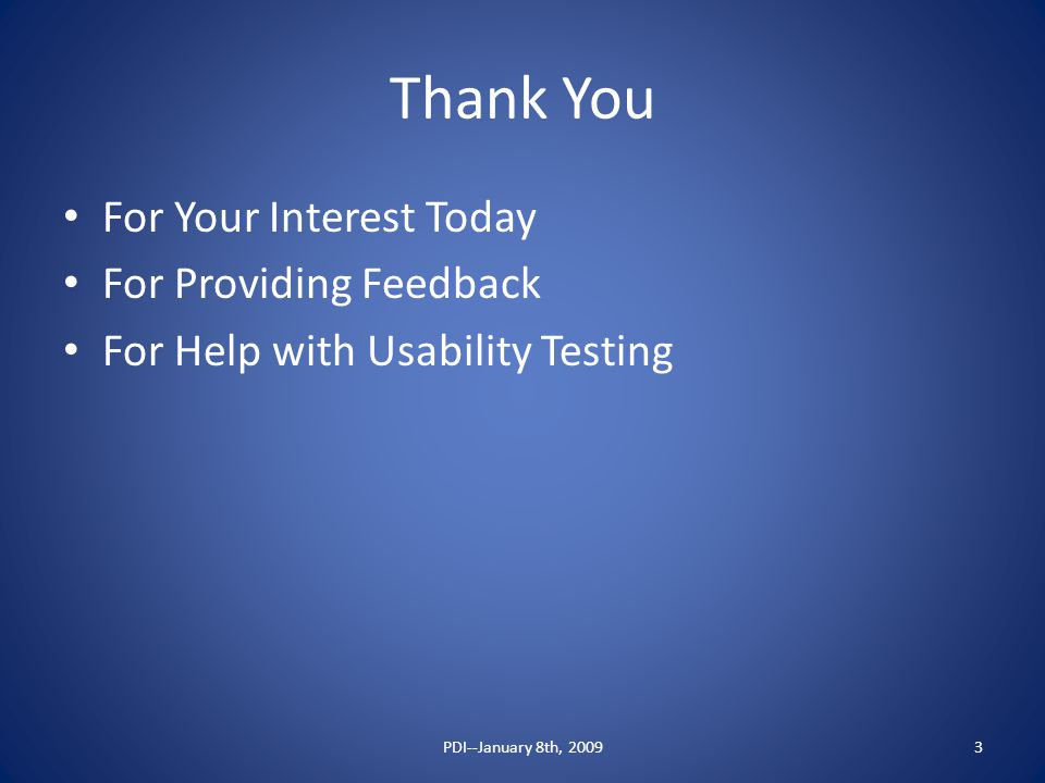 Thank You For Your Interest Today For Providing Feedback For Help with Usability Testing PDI--January 8th, 20093