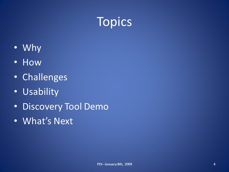Topics Why How Challenges Usability Discovery Tool Demo What's Next PDI--January 8th, 20094